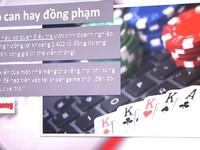 Vụ đánh bạc trực tuyến nghìn tỷ đồng: Nhà mạng vô can hay đồng phạm?