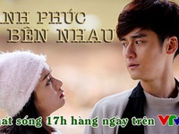 Phim Trung Quốc mới trên VTV3: Hạnh phúc bên nhau