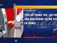 Tăng phí dịch vụ ATM có phải để ngân hàng tận thu?