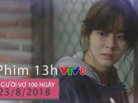 Phim truyện 13h 'Người vợ 100 ngày' - Câu chuyện tình yêu đẫm nước mắt