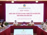 """Hội thảo """"Chiến lược cải cách tư pháp trong Tòa án nhân dân đến năm 2030"""""""