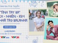 Giao lưu trực tuyến: 'Tình tay ba' Bách - Nhiên - Kim của phim Nhà trọ Balanha
