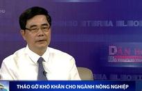 Bộ trưởng Bộ NN&PTNT lo đầu ra cho nông sản