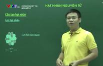 Ôn tập môn Vật lý: Hạt nhân nguyên tử