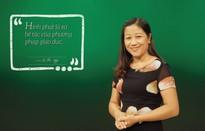 """10 câu nói truyền cảm hứng trong PTL """"Thầy cô chúng ta đã thay đổi"""""""