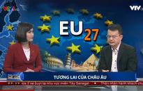 Trước nguy cơ đổ vỡ, Liên minh châu Âu tìm cách cải tổ