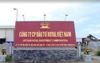 Khẩn trương xử lý dứt điểm sai phạm của Công ty Royal Việt Nam