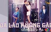 Phim truyện Trung Quốc mới trên VTV3: Đã lâu không gặp