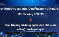Dự án đường ven biển Quảng Ninh - Nghệ An: Đề xuất chi bằng nguồn ngân sách