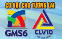 Hội nghị GMS6 và CLV10: Cơ hội cho tương lai