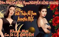 Lệ Quyên khích lệ Nguyễn Hồng Nhung làm đêm nhạc riêng