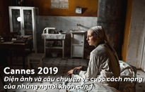 Cannes 2019: Điện ảnh và câu chuyện về cuộc cách mạng của những người khốn cùng