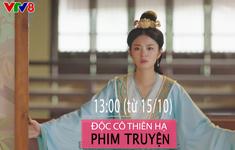 """Phim mới trên VTV8 """"Độc Cô Thiên Hạ"""" (13h hàng ngày, từ 15/10)"""