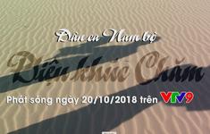 """Dân ca Nam bộ """"Diệu khúc làng Chăm"""" (10h15 thứ Bảy, 20/10)"""