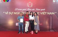 """Phim tài liệu của VTV7 giành giải A Giải Báo chí toàn quốc """"Vì sự nghiệp giáo dục Việt Nam"""" năm 2018"""