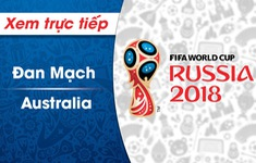 XEM TRỰC TIẾP FIFA World Cup™ 2018: ĐT Đan Mạch - ĐT Australia