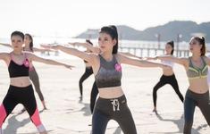 Dàn thí sinh Hoa hậu Việt Nam 2018 khỏe khoắn tập yoga trước biển