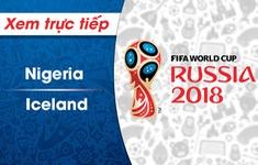 XEM TRỰC TIẾP FIFA World Cup™ 2018: Nigeria – Iceland