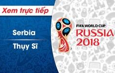 XEM TRỰC TIẾP FIFA World Cup™ 2018, ĐT Serbia - ĐT Thụy Sĩ