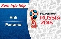XEM TRỰC TIẾP FIFA World Cup™ 2018: Anh - Panama
