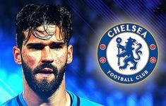 Chuyển nhượng bóng đá quốc tế ngày 18/7: Chelsea nhảy vào cuộc đua giành chữ ký của Alisson