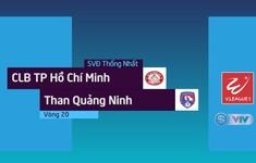 VIDEO: Tổng hợp diễn biến trận TP Hồ Chí Minh 2-1 Than Quảng Ninh (Vòng 20 Nuti Café V.League 2018)