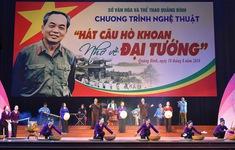 """Quảng Bình: Chương trình nghệ thuật """"Hát câu Hò khoan nhớ về Đại tướng"""""""