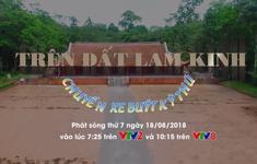 """Chuyến xe buýt kỳ thú """"Trên đất Lam Kinh"""" (10h25 thứ Bảy, 18/8/2018 trên VTV8)"""