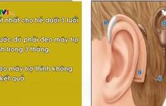 Ốc tai điện tử cải thiện khả năng nghe cho người nghe kém