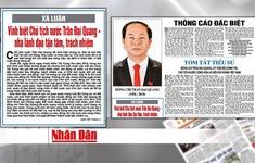 Các bài viết về Chủ tịch nước Trần Đại Quang được đăng trang trọng trên trang nhất các báo