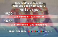 Lịch thi đấu và trực tiếp U22 Đông Nam Á ngày 21/2: U22 Việt Nam - U22 Thái Lan, U22 Timor Leste - U22 Philippines