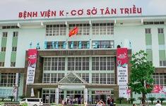Chủ tịch UBND TP Hà Nội: Ổ dịch ở BV K phức tạp hơn BV Bệnh Nhiệt đới Trung ương