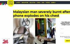 Điện thoại phát nổ khi sạc, nam thanh niên Malaysia bỏng nặng