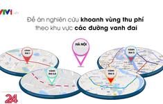 Hà Nội nghiên cứu khoanh vùng thu phí
