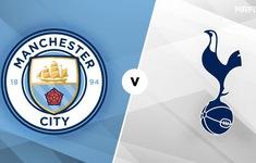 TRỰC TIẾP BÓNG ĐÁ Manchester City - Tottenham: Aguero, Eriksen đá chính trở lại!