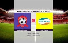 VIDEO Highlights: CLB Hải Phòng 2-1 CLB Viettel (Vòng 22 Wake-up 247 V.League 1-2019)