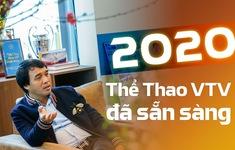 Nhà báo Phan Ngọc Tiến: 2020 đầy thử thách và kỳ vọng với truyền hình Thể thao VTV