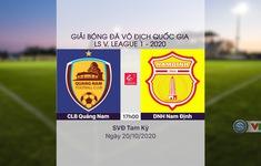 VIDEO Highlights: CLB Quảng Nam 2-0 DNH Nam Định (Vòng 3 Giai đoạn 2 V.League 2020, nhóm B)