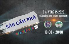 Vòng 3 giai đoạn 2 LS V.League 1-2020: Than Quảng Ninh - Hoàng Anh Gia Lai (18h00 ngày 20/10, trực tiếp trên VTV5, VTV6)