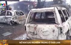 Nổ khí ga nghiêm trọng tại Thái Lan