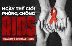 [INFOGRAPHIC] Ngày thế giới phòng, chống AIDS: Đoàn kết, chia sẻ trách nhiệm