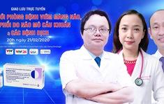 Tư vấn trực tuyến: Vaccine mới phòng bệnh viêm màng não, viêm phổi do não mô cầu khuẩn & các bệnh dịch (20h, 21/2)