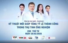 """Đón xem tư vấn trực tuyến """"Kỹ thuật mới giúp tăng tỷ lệ thành công trong thụ tinh ống nghiệm"""" (20h, 26/2)"""