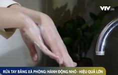 Rửa tay bằng xà phòng: Hành động nhỏ - Hiệu quả lớn