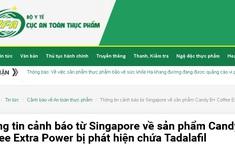 Cảnh báo từ Singapore về sản phẩm Candy B+ Coffee Extra Power bị phát hiện chứa Tadalafil
