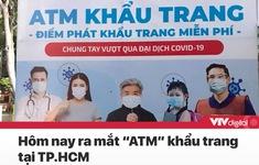 Tin nóng đầu ngày 6/8: TP.HCM ra mắt ATM khẩu trang, Hà Nội thêm 1 ca mắc COVID-19