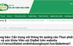 Cẩn trọng với thông tin quảng cáo thực phẩm bảo vệ sức khỏe: Viên sủi DiaBet
