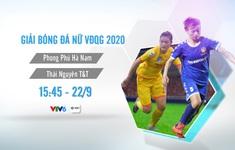 VTV tường thuật trực tiếp giải VĐQG nữ 2020: Phong Phú Hà Nam – Thái Nguyên T&T (15h45, VTV6), Hà Nội 2 Watabe – Hà Nội 1 Watabe (18h20, VTV6)