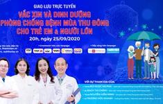 Tư vấn trực tuyến: Vaccine và dinh dưỡng phòng chống bệnh mùa thu đông cho trẻ em và người lớn (20h, 25/9)