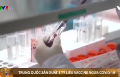 Trung Quốc sản xuất 1 tỷ liều vaccine ngừa COVID-19